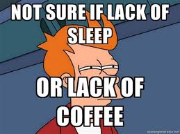Lack of sleep or lack of coffee