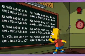 Bart all work and no play